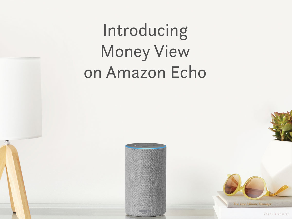 Introducing Money View on Amazon Echo